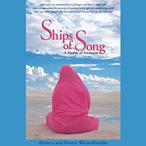 Ships of Song: A Parable of Ascension | [Patricia Walsh, Stanley Walsh]