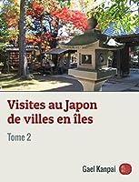 Visites au Japon de villes en �les (Voyage au Japon t. 2)