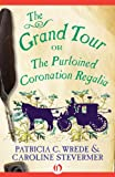 The Grand Tour: or the Purloined Coronation Regalia (The Cecelia and Kate Novels)