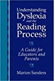 img - for By Marion Sanders - Understanding Dyslexia and the Reading Process: A Guide for Educators and Parents: 1st (first) Edition book / textbook / text book