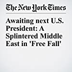 Awaiting next U.S. President: A Splintered Middle East in 'Free Fall' | Peter Baker