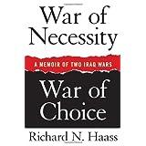 War of Necessity, War of Choice: A Memoir of Two Iraq Wars ~ Richard Haass