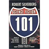 Science Fiction 101: Where to Start Reading and Writing Science Fictionby Robert Silverberg