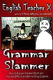 Grammar Slammer: How to Explain the Hard Stuff and Impress Difficult and Demanding Students (English Teacher X Book 10)