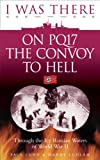 I Was There on PQ17 the Convoy to Hell: Through the Icy Russian Waters of World War II