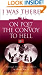 I Was There on PQ17 the Convoy to Hel...