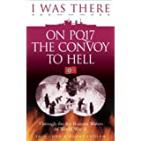 I Was There on PQ17 the Convoy to Hell: Through the Icy Russian Waters of World War IIby Paul Lund