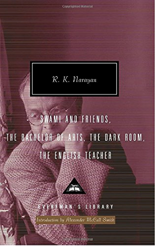 Swami and Friends, The Bachelor of Arts, The Dark Room, The English Teacher (Everyman's Library Classics & Contemporary Classics)