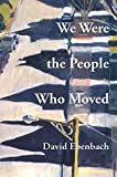img - for We Were The People Who Moved book / textbook / text book