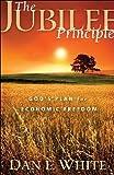 The Jubilee Principle: Gods Plan for Economic Freedom