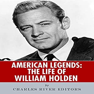 American Legends: The Life of William Holden Audiobook