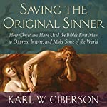 Saving the Original Sinner: How Christians Have Used the Bible's First Man to Oppress, Inspire, and Make Sense of the World | Karl W. Giberson