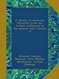 A library of American literature from the earliest settlement to the present time Volume 9