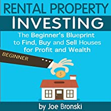 Rental Property Investing: The Beginner's Blueprint to Find, Buy, and Rent Houses for Profit and Wealth Audiobook by Joe Bronski Narrated by Peter L. Delloro