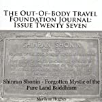 The Out-Of-Body Travel Foundation Journal: Issue Twenty Seven: Shinran Shonin - Forgotten Mystic of the Pure Land Buddhism | Marilynn Hughes