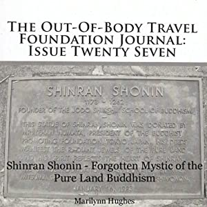 The Out-Of-Body Travel Foundation Journal: Issue Twenty Seven: Shinran Shonin - Forgotten Mystic of the Pure Land Buddhism | [Marilynn Hughes]