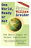 One World, Ready or Not: The Manic Logic of Global Capitalism (0684835541) by Greider, William