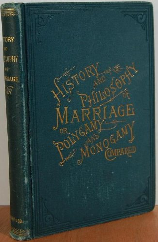 The History and Philosophy of Marriage or Polygamy and Monogamy Compared, A Christian Philantropist