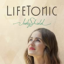 LifeTonic: A Modern Toolkit to Help You Heal Your Life and Soothe Your Soul Audiobook by Jody Shield Narrated by Jody Shield