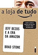 A Loja De Tudo. Jeff Bezos E A Era Da Amazon