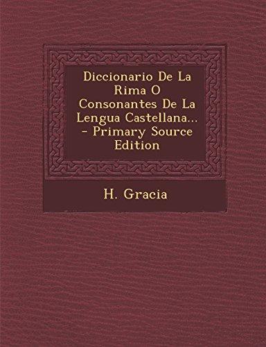 Diccionario De La Rima O Consonantes De La Lengua Castellana...