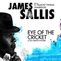 Eye of the Cricket: A Lew Griffin Mystery Audiobook by James Sallis Narrated by G. Valmont Thomas