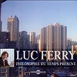 Philosophie du temps présent | Luc Ferry