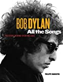 Philippe Margotin Bob Dylan: All the Songs: The Story Behind the Recordings