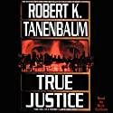 True Justice (       UNABRIDGED) by Robert K. Tanenbaum Narrated by Nick Sullivan
