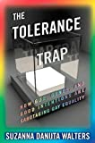 The Tolerance Trap: How God, Genes, and Good Intentions are Sabotaging Gay Equality (Intersections) by Walters, Suzanna Danuta (2014) Hardcover