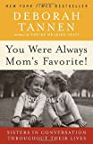 You Were Always Mom's Favorite!: Sisters in Conversation Throughout Their Lives (0345496973) by Tannen, Deborah
