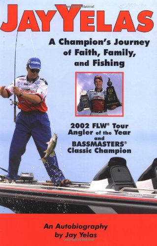 Jay Yelas: A Champion's Journey of Faith, Family, and Fishing, Cool Springs Press