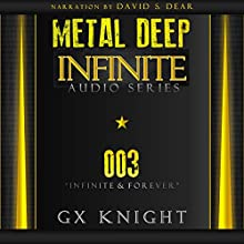Metal Deep: Infinite: Episode 3: Infinite and Forever Audiobook by GX Knight Narrated by David S. Dear