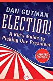 Election!: A Kid s Guide to Picking Our President (Updated Edition)