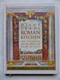 Diane Seed's Roman Kitchen: Over 100 Seasonal Recipes from the Heart of Italy (187280327X) by Seed, Diane