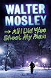 Walter Mosley All I Did Was Shoot My Man (Leonid Mcgill Mystery 4)