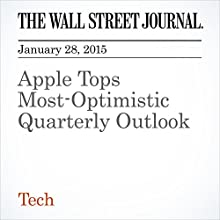 Apple Tops Most-Optimistic Quarterly Outlook (       UNABRIDGED) by Daisuke Wakabayashi Narrated by Ken Borgers