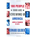 100 People Who Are Screwing Up America: (and Al Franken Is #37)by Bernard Goldberg