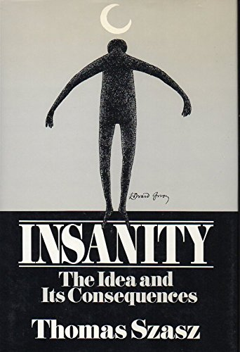 an analysis of the book insanity the idea and its consequences by szasz well Beyond the upper room : 05/27/11.