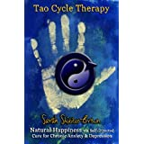 Tao Cycle Therapy: Natural Happiness via Self Directed Cure for Chronic Anxiety & Depression ~ Sarah Shikitao-Brown