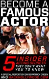 img - for Become A Famous Actor: 5 Insider Acting Secrets They Don't Want You To Know book / textbook / text book