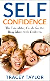 Confidence: Self Confidence: The Friendship Guide for the Busy Mom with Children (Social Anxiety, Social Anxiety Disorder, Anxiety and Depression, Anxiety ... Depression Cure, How to Make Friends)