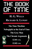 The Book Of Time: The Time Machine, Nebogipfel at the End of Time, The Grey Man, The Chronic Argonauts, 12:01 P.M., 12:02 P.M.