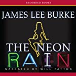 The Neon Rain: A Dave Robicheaux Novel (       UNABRIDGED) by James Lee Burke Narrated by Will Patton