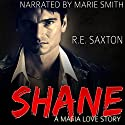Shane: A Mafia Love Story Audiobook by R. E. Saxton, Kit Tunstall Narrated by Marie Smith
