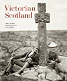 Victorian Scotland (1902419642) by Crawford, James