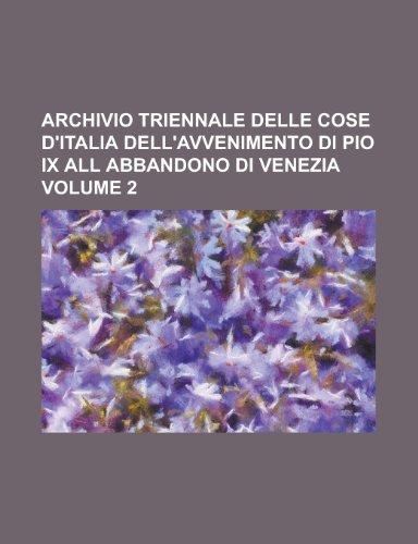 Archivio Triennale Delle Cose D'Italia Dell'avvenimento Di Pio IX All Abbandono Di Venezia Volume 2