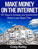 Make Money on the Internet - 197 Ways to Increase Your Income from Home in Your Spare Time