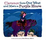 img - for [ Clarence Goes Out West & Meets a Purple Horse Adams, Jean Ekman ( Author ) ] { Hardcover } 2000 book / textbook / text book