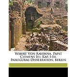 Wibert Von Ravenna, Papst Clemens III.: Kap. I-III. Inaugural-Dissertation, Berlin